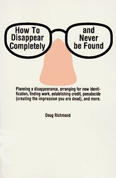 The most useful book I've ever seen: How to Disappear Completely and Never Be Found