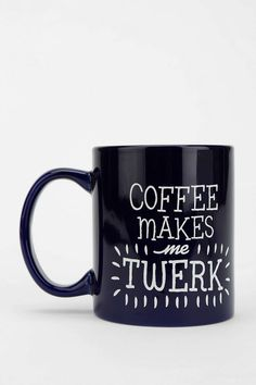Monday morning mugs | Coffee makes me twerk...