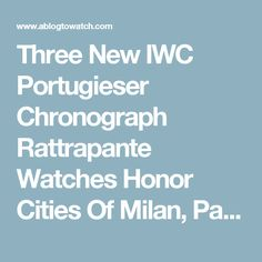 Three New IWC Portugieser Chronograph Rattrapante Watches Honor Cities Of Milan, Paris, & Munich | aBlogtoWatch
