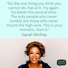 Quote by Oprah Winfrey. Don't be fearful of falling. Just dust yourself off and try again!