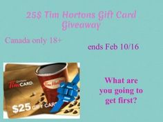 $25 Tim Hortons Gift Card Giveaway (Canada Only)  Giveaway Rules: Canada residents only 18+ Ends Feb 10, 2016 One person per household Facebook, pinterest etc, is not responsible or liable in anyway for this prize or post Winner has 48 hours to claim prize or new winners will be chosen