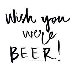 Happy Friday! ▪'Wish you were BEER!' ♡ @okiedokedesigns info.okiedoke@gmail.com Instagram: okiedokedesigns #handwritten #quote #love #friday #yay #beer #happy #love #typography #pen #ink #paper #font #writing