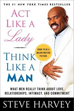 Act Like A Lady Think Like A Man: What Men Really Think About Love, Relationships, Intimacy, and Commitment