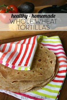 It only takes a few minutes to make these quick, easy, and healthy homemade whole wheat tortillas! Once you've tried them, you'll never want to go back! | Feel Great in 8 - Healthy Real Food Recipes