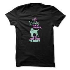 My Bulldog Isn't Spoiled T-Shirts, Hoodies, Sweatshirts, Tee Shirts (21$ ==► Shopping Now!)