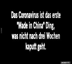 """Das Coronavirus Ist das erste """"Made In China"""" Ding, Was.. Funny Facts, Funny Quotes, Funny Memes, Satire, Any Book, E Cards, Sarcasm, Haha, About Me Blog"""