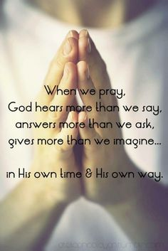 God answers our prayers in His own time & in His own way.