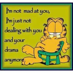 Garfield - no more drama.so funny. Life Quotes Love, Great Quotes, Quotes To Live By, Funny Quotes, Inspirational Quotes, Qoutes, Quotable Quotes, Cartoon Quotes, Quotations