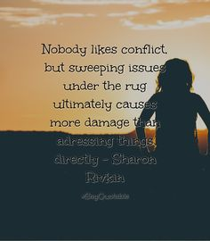 Quotes about Nobody likes conflict, but sweeping issues under the rug ultimately causes more damage than adressing things directly - Sharon Rivkin with images background, share as cover photos, profile pictures on WhatsApp, Facebook and Instagram or HD wallpaper - Best quotes