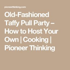 Old-Fashioned Taffy Pull Party – How to Host Your Own   Cooking   Pioneer Thinking