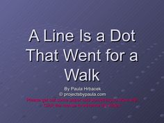 a-line-is-a-dot-that-went-for-a-walk by PHrbacek via Slideshare
