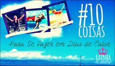 #RainhaDaCatástrofe: #10Coisas: Para Se Fazer em Dias de Calor