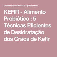 KEFIR - Alimento Probiótico : 5 Técnicas Eficientes de  Desidratação dos Grãos de Kefir