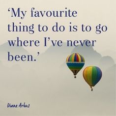'My favourite thing to do is to go where I've never been', for more inspirational travel quotes visit www.redonline.co.uk #TravelQuotes
