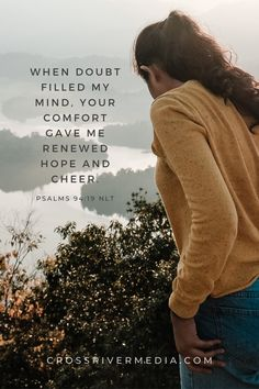 When doubt filled my mind, your comfort gave me renewed hope and cheer. - Psalm 94:19 NLT Psalm 94 19, Daily Bible, My Mind, Psalms, Bible Verses, Cheer, Give It To Me, Mindfulness, Quotes