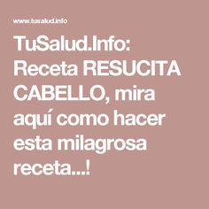 TuSalud.Info: Receta RESUCITA CABELLO, mira aquí como hacer esta milagrosa receta...!
