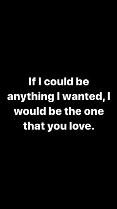 Quotes About Love For Him : yep… that is what i would choose to be… Quotes For Him, Sad Quotes, Quotes To Live By, Love Quotes, Inspirational Quotes, Qoutes, Love You, My Love, Crush Quotes