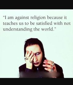 If this is an original quote from Marilyn Manson then it's not very original at all. Many sociologists have the same views about religion. Manson grew up in a religious home but has become deconverted.