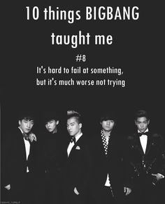 BIGBANG ♡ #8 - is hard to fail at something , but it's much worse not trying
