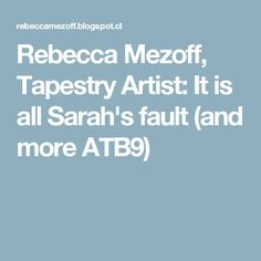 Rebecca Mezoff, Tapestry Artist: It is all Sarah's fault (and more ATB9)
