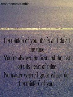 I'm thinkin' of you, that's all I do all the time. You're always the first and the last on this heart of mine, no matter where I go or what I do. I'm thinkin' of you - Dierks Bentley Music Is My Escape, Music Is Life, My Music, Music Words, Music Lyrics, Dierks Bentley Lyrics, Lyric Quotes, Qoutes, Soundtrack To My Life