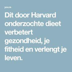 Dit door Harvard onderzochte dieet verbetert gezondheid, je fitheid en verlengt je leven.