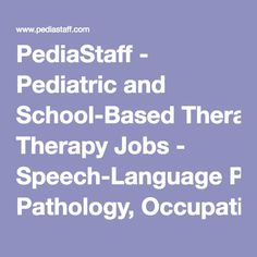 PediaStaff - Pediatric and School-Based Therapy Jobs - Speech-Language Pathology, Occupational Therapy, Physical Therapy and School Psychology Jobs
