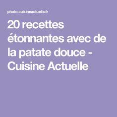 20 recettes étonnantes avec de la patate douce - Cuisine Actuelle