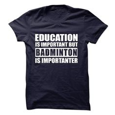 BADMINTON is importanter T Shirts, Hoodie