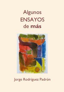 Algunos ensayos de más / Jorge Rodríguez Padrón.  http://absysnetweb.bbtk.ull.es/cgi-bin/abnetopac01?TITN=516374