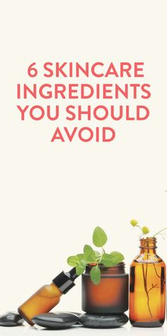 6 skincare ingredients to avoid