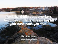 """Work hard till your coworkers become your fans. Dream big till your boss calls you """"Sir."""" #inspirationalquotes #motivationalquotes #motivational #inspirational #dailymotivation #getinspired #motivationalmd #goodday #iloveCanada #iloveNL #exploreCanada"""