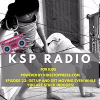 KSP Radio Episode 22: Get Up And Get Moving Even While You Are Stuck Indoors! by Kidsstoppress on SoundCloud