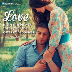 Love is the master key that opens the gates of happiness. - Oliver Wendell Holmes