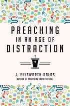 Preaching in an age of distraction by J. Ellsworth Kalas (2014)