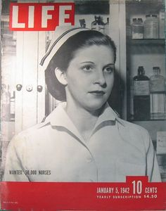 Cover of Life magazine, 1/5/42...thousands of nurses needed for WWII