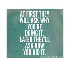 At first they will ask why you're doing it. Later they'll ask how you did it. www.FunctionalRustic.com #quote #quoteoftheday #motivation #inspiration #diy #functionalrustic #homestead #rustic #pallet #pallets #rustic #handmade #craft #tutorial #michigan #puremichigan #storage #repurpose #recycle #decor #country #duck #muscovy #barn #strongwoman #success #goals #dryden #salvagedwood #livingedge #smallbusiness #smallbusinessowner #puremichigan #yogi #yoga #yogainspiration