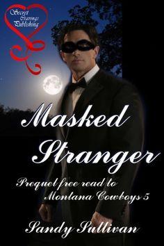 Masked Stranger (Prequel read to Montana Cowboys 5) by Sandy Sullivan, http://www.amazon.com/dp/B006VE5HFC/ref=cm_sw_r_pi_dp_yHHkrb0HY6NBJ