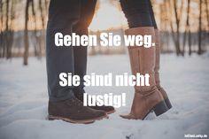 Gehen Sie weg.  Sie sind nicht lustig! ... gefunden auf https://www.istdaslustig.de/spruch/1388 #lustig #sprüche #fun #spass