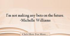 Michelle Williams Quotes About Future - 27590