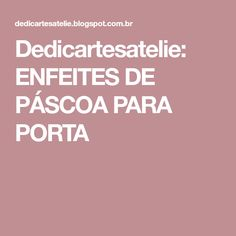 Dedicartesatelie: ENFEITES DE PÁSCOA PARA PORTA