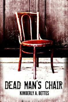 """Dead Man's Chair""  ***  Kimberly A. Bettes  (2016)"