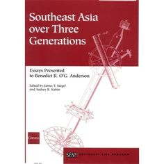 James T. Siegel, Audrey R. Kahin (eds.) (2003) Southeast Asia over Three Generations: Essays Presented to Benedict R. O'G. Anderson (Studies on Southeast Asia)