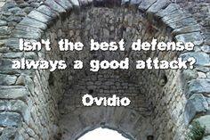 Isn't the best defense always a good attack?   (non è sempre un buon attacco,la miglior difesa) / Ovidio