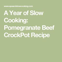 A Year of Slow Cooking: Pomegranate Beef CrockPot Recipe
