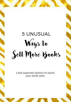 5 Unusual Ways to Sell More Books - Little explored options to boost your book sales.