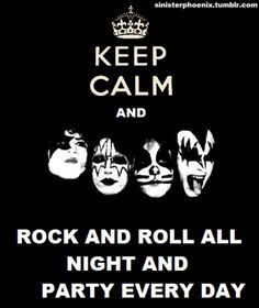 Rock And Roll.keep calm kiss party every day Paul Stanley, Gene Simmons, Peter Criss, Rock And Roll, Ozzy Osbourne, Hard Rock, Music Is Life, My Music, Eric Singer