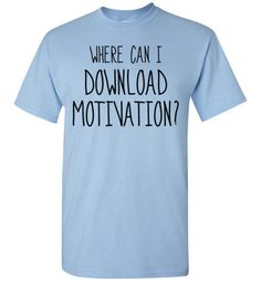 Where Can I Download Motivation? Shirt by Tshirt Unicorn Each shirt is made to order using digital printing in the USA. Allow 3-5 days to print the order and get it shipped. This comfy tee has a class