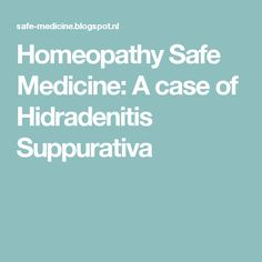 Homeopathy Safe Medicine: A case of Hidradenitis Suppurativa