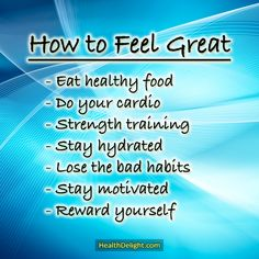 Feel great! Be great! :)
